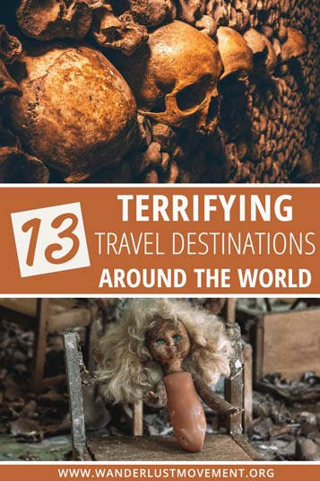 Sometimes you need a good scare while on holiday. Here are some of the most terrifying travel destinations that will give you the chills.